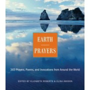 Earth Prayers: From Around the World: 365 Prayers, Poems, and Invocations for Honoring the Earth, Paperback