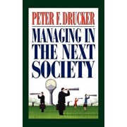Managing in the Next Society: Lessons from the Renown Thinker and Writer on Corporate Management, Paperback/Peter F. Drucker