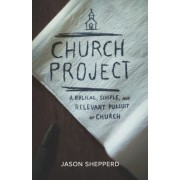 Church Project: A Biblical, Simple, and Relevant Pursuit of Church, Paperback