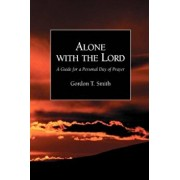 Alone with the Lord: A Guide to a Personal Day of Prayer, Paperback/Gordon T. Smith