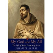 My God and My All: The Life of Saint Francis of Assisi, Paperback/Elizabeth Goudge