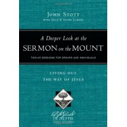 A Deeper Look at the Sermon on the Mount: Living Out the Way of Jesus, Paperback