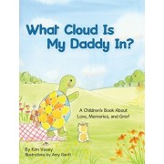 What Cloud Is My Daddy In?: A Children's Book About Love, Memories and Grief, Paperback/Amy Gantt