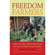 Freedom Farmers: Agricultural Resistance and the Black Freedom Movement, Hardcover/Monica M. White