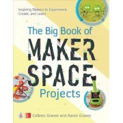 The Big Book of Makerspace Projects: Inspiring Makers to Experiment, Create, and Learn, Paperback