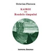Kairoi sau Roadele timpului/Octavian Florescu