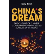 China's Dream, The Culture of Chinese Communism and the Secr, Paperback/Kerry Brown