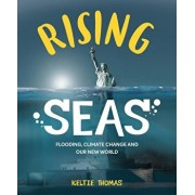 Rising Seas: Flooding, Climate Change and Our New World, Hardcover/Keltie Thomas