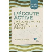 Active Listening: Improve Your Ability to Listen and Lead (French), Paperback/Michael H. Hoppe