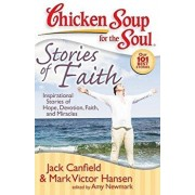 Chicken Soup for the Soul: Stories of Faith: Inspirational Stories of Hope, Devotion, Faith and Miracles, Paperback/Jack Canfield