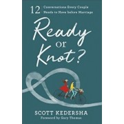 Ready or Knot?: 12 Conversations Every Couple Needs to Have Before Marriage, Paperback/Scott Kedersha