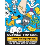 Drawing for Kids with Letters in Easy Steps ABC: Cartooning for Kids and Learning How to Draw with the Alphabet, Paperback
