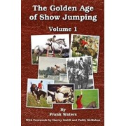 The Golden Age of Show Jumping, Paperback/Frank Waters