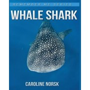 Whale Shark: Amazing Photos & Fun Facts Book About Whale Shark For Kids, Paperback/Caroline Norsk