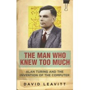 Man Who Knew Too Much. Alan Turing and the invention of computers, Paperback/David Leavitt