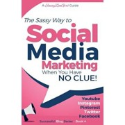 Social Media Marketing - When You Have No Clue!: Youtube, Instagram, Pinterest, Twitter, Facebook, Paperback/Gundi Gabrielle