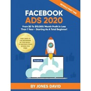 Facebook Ads 2020: From $0 To $10.000/Month Profit In Less Than 1 Year - Starting As a Total Beginner!, Paperback/Jones David