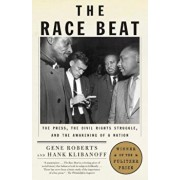 The Race Beat: The Press, the Civil Rights Struggle, and the Awakening of a Nation, Paperback/Gene Roberts