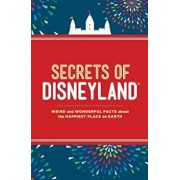 Secrets of Disneyland: Weird and Wonderful Facts about the Happiest Place on Earth, Hardcover/Dinah Williams