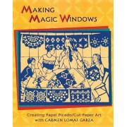 Making Magic Windows/Creating Papel Picado: Cut Paper Art with Carmen Lomas Garza, Paperback