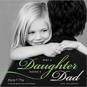 Why a Daughter Needs a Dad: 100 Reasons, Hardcover/Gregory Lang