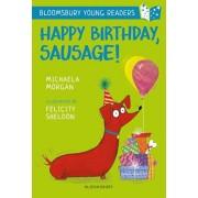 Happy Birthday, Sausage! A Bloomsbury Young Reader, Paperback/Michaela Morgan