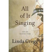 All of It Singing: New and Selected Poems, Paperback/Linda Gregg