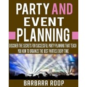 Party and Event Planning: Discover the Secrets for Successful Party Planning That Teach You How to Organize the Best Parties Every Time, Paperback/Barbara Roop