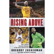 Rising Above: How 11 Athletes Overcame Challenges in Their Youth to Become Stars, Hardcover