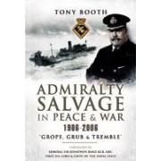 Admiralty Salvage in Peace and War 1906-2006 Grope, Grub and Tremble Booth Tony