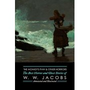 The Monkey's Paw and Others: The Best Horror and Ghost Stories of W. W. Jacobs: Tales of Murder, Mystery, Horror, & Hauntings, Illustrated and with, Paperback/W. W. Jacobs
