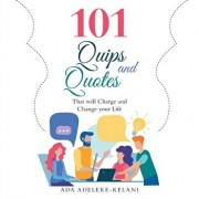 101 Quips and Quotes: That Will Charge and Change Your Life, Paperback/Ada Adeleke-Kelani