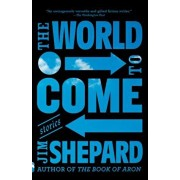 The World to Come: Stories, Paperback/Jim Shepard