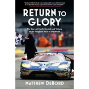 Return to Glory: The Story of Ford's Revival and Victory in the Toughest Race in the World, Hardcover/Matthew DeBord
