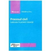 Procesul civil. Judecata in prima instanta - Madalina Dinu
