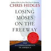 Losing Moses on the Freeway: The 10 Commandments in America, Paperback/Chris Hedges