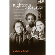 Righteous Propagation: African Americans and the Politics of Racial Destiny After Reconstruction, Paperback/Michele Mitchell