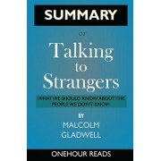 SUMMARY Of Talking to Strangers: What We Should Know about the People We Don't Know, Paperback/Onehour Reads