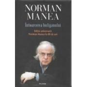 Intoarcerea huliganului editia aniversara - Norman Manea