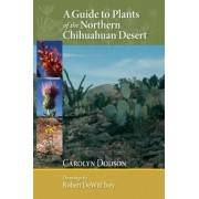 A Guide to Plants of the Northern Chihuahuan Desert, Paperback