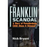 The Franklin Scandal: A Story of Powerbrokers, Child Abuse and Betrayal, Paperback