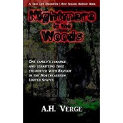 Nightmare in the Woods: One Family's True, Strange and Terrifying Encounter with Bigfoot in the Northeastern United States, Paperback/A. H. Verge