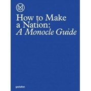 How to Make a Nation: A Monocle Guide, Hardcover/Monocle