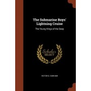 The Submarine Boys' Lightning Cruise: The Young Kings of the Deep