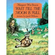 Wait Till the Moon Is Full, Hardcover/Margaret Wise Brown