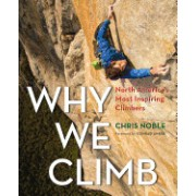 Why We Climb: North America's Most Inspiring Climbers