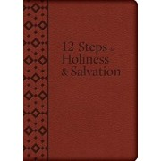 The 12 Steps to Holiness and Salvation, Hardcover/Liguori