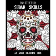Day of the Dead Sugar Skulls: An Adult Colouring Book - Dia de Los Muertos - Perfect for Halloween, Paperback/Peace on Paper