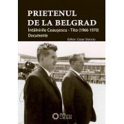 Prietenul de la Belgrad. Intalnirile Ceausescu-Tito (1966-1970). Documente (eBook)