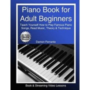 Piano Book for Adult Beginners: Teach Yourself How to Play Famous Piano Songs, Read Music, Theory & Technique (Book & Streaming Video Lessons), Paperback/Damon Ferrante